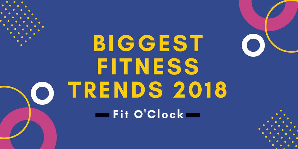 Biggest Fitness Trends 2018