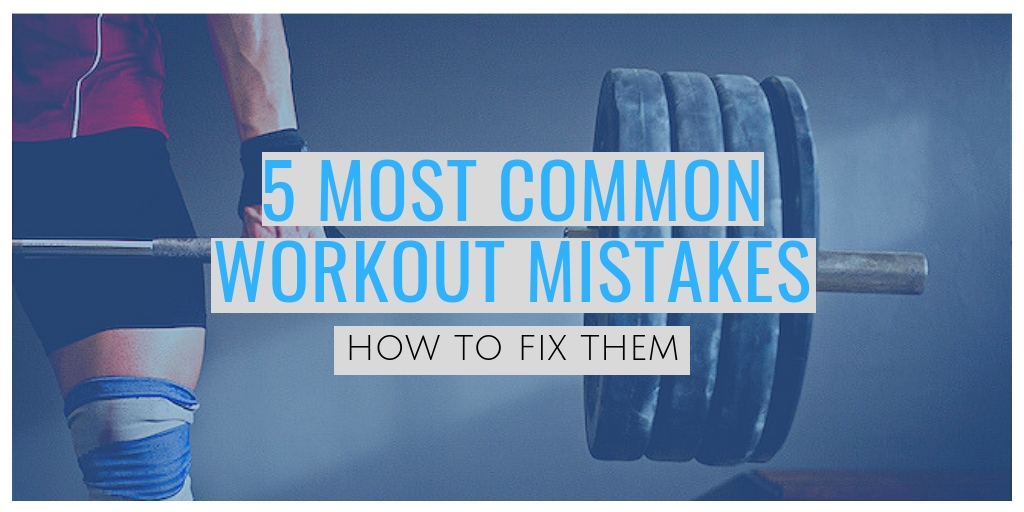 5 Most common workout mistakes and how to fix them