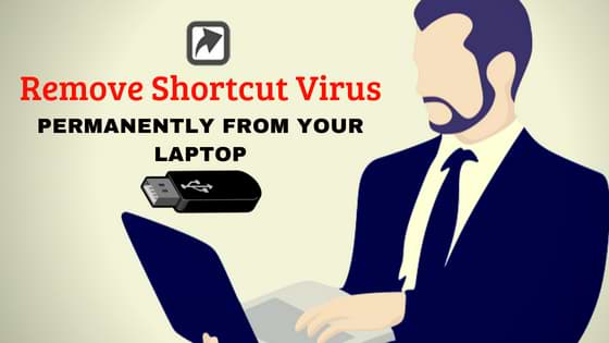 Remove Shortcut Virus Permanently from your Laptop