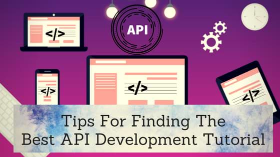 Tips for Finding the Best API Development Tutorial