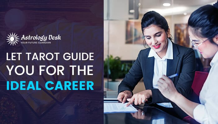 Let Tarot Guide You For The Ideal Career