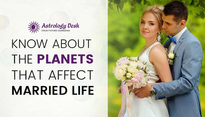 Know about the planets that affect married life