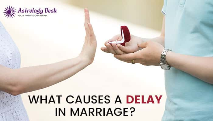 What Causes a delay in Marriage