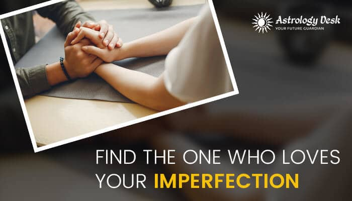 Find the one who loves your imperfection