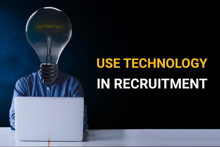 Now Use Technology In Recruitment To Get Best Employees