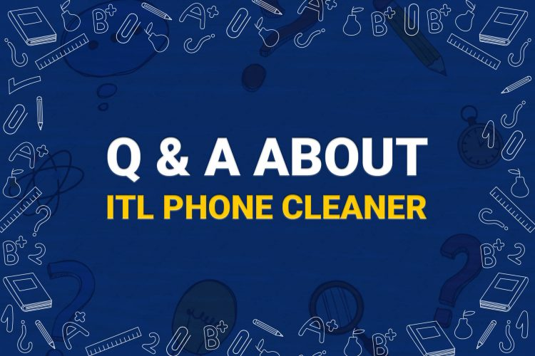 Six Questions About ITL Phone Cleaner, Answered