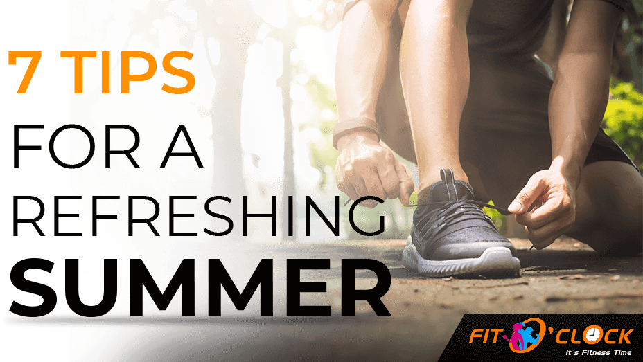 7 Tips For A Refreshing Summer – Fit O' Clock