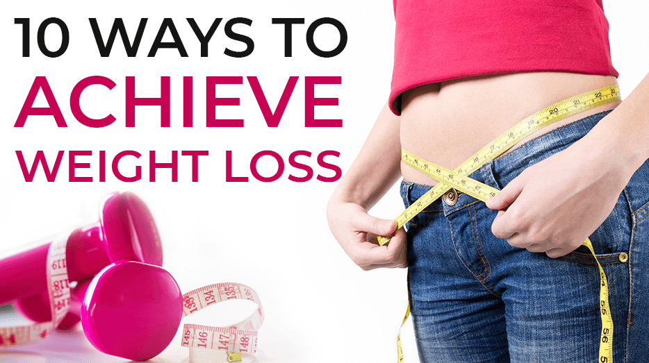 10 Ways to Achieve Weight Loss Goals – Updated