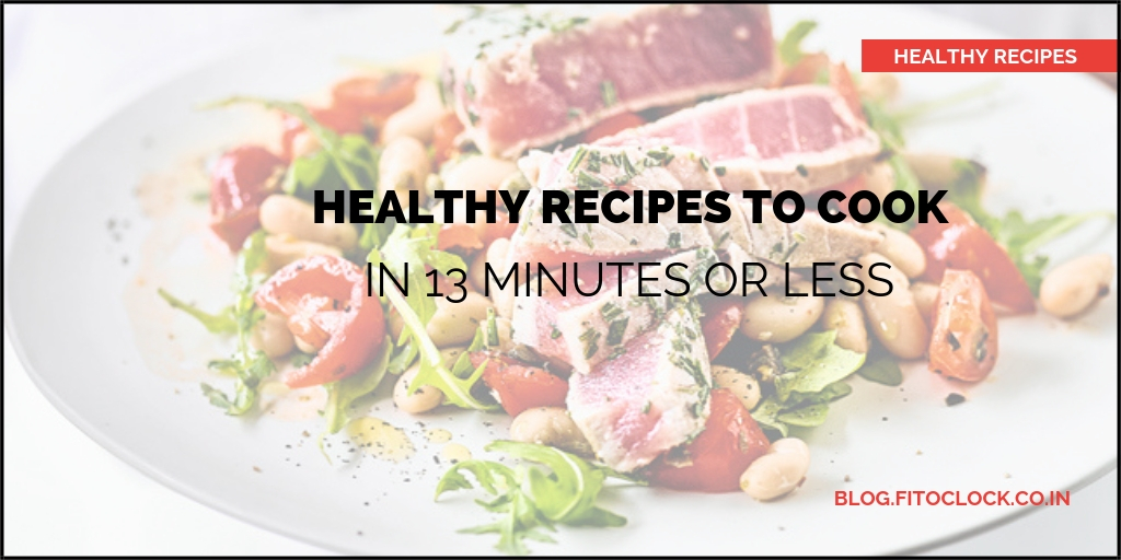 10 Easy Healthy Recipes To Cook In 13 Minutes Or Less