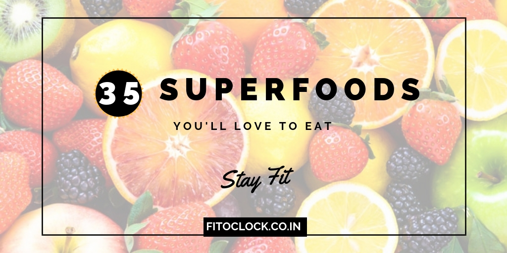 35 Superfoods that you'll love to eat