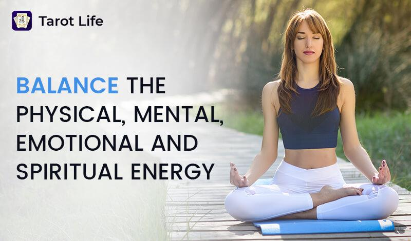 Balance the Physical, Mental, Emotional and Spiritual Energy