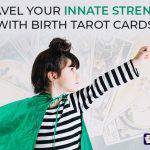 Unravel Your Innate Strengths With Birth Tarot Cards