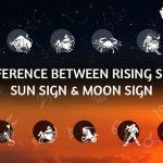 Difference Between Rising Sign - Sun Sign & Moon Sign