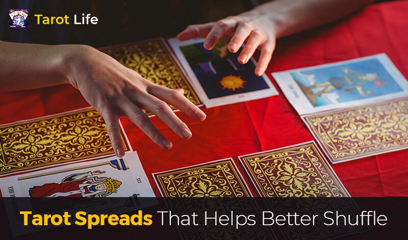 Tarot spreads that helps better shuffle